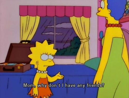 The Simpsons  Quote (About sad no friends friends depressed)