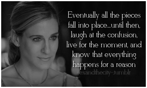 Sex in the City Quote (About live life laugh inspiring inspirational)