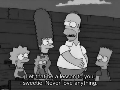 The Simpsons  Quote (About never love love lesson)