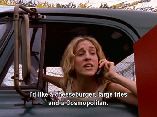 Sex in the City Quote (About funny fries cosmopolitan cheeseburger)