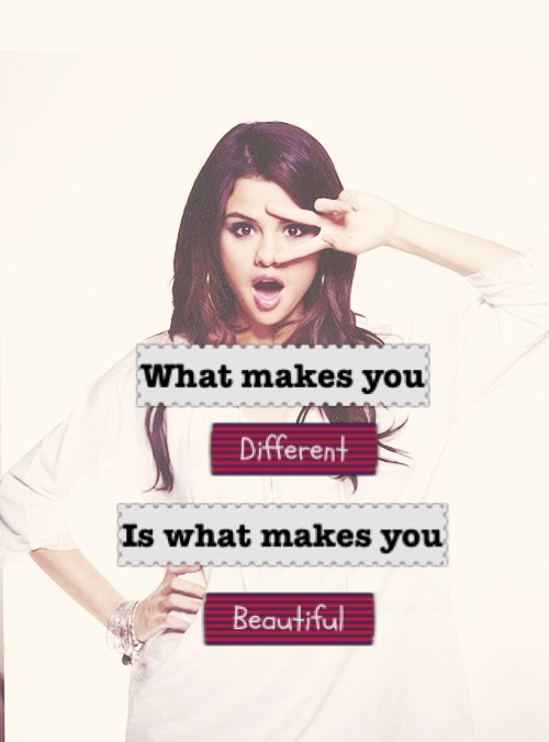 Selena Gomez Quote (About unique special different beautiful)