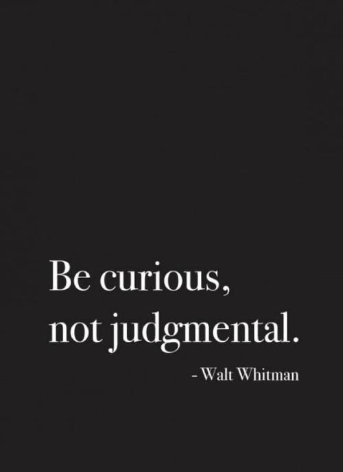 Walt Whitman Quote (About objective judgmental curious)