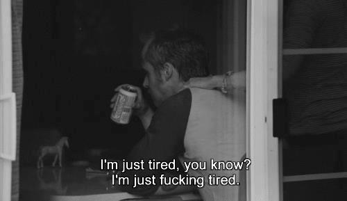 Blue Valentine (2010)  Quote (About tired fucking tired)