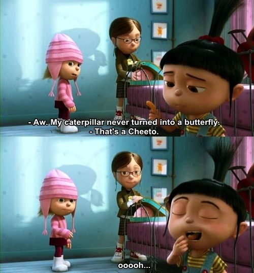 Despicable Me (2010)  Quote (About Cheeto caterpillar butterfly)