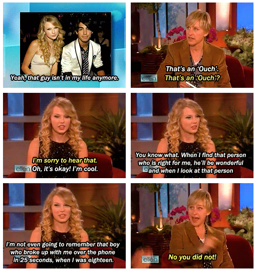 Taylor Swift,Ellen DeGeneres  Quote (About Jonas Joe Jonas ellen break up over phone break up 25 seconds)
