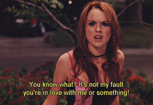 Mean Girls (2004) Quote (About love fault bitches)