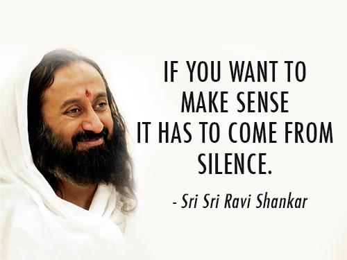 Sri Sri Ravi Shankar  Quote (About silence make sense life)