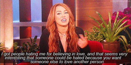 Miley Cyrus  Quote (About love life hate believe)