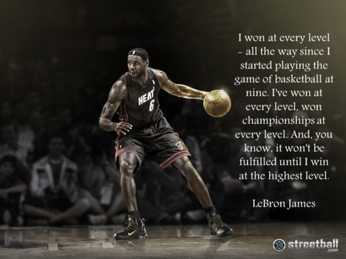 LeBron James  Quote (About winner win level highest level champion basketball)