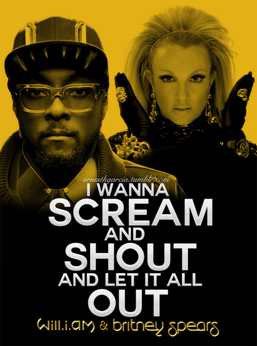 Britney Spears,will.i.am Scream & Shout Quote (About shout scream let it out let it all out)
