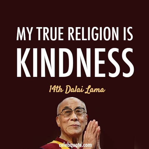 14th Dalai Lama (Tenzin Gyatso) Quote (About religion kindness kind be nice)