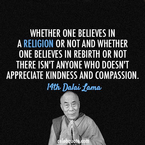 14th Dalai Lama (Tenzin Gyatso) Quote (About religion rebirth kindness compassion belief)