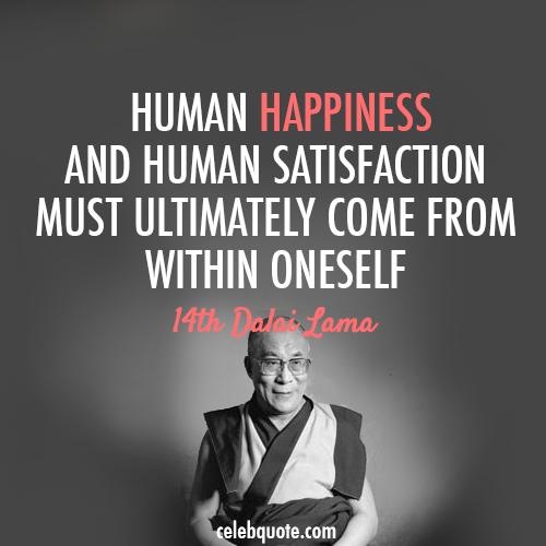 14th Dalai Lama (Tenzin Gyatso) Quote (About satisfaction inside human happy happiness)