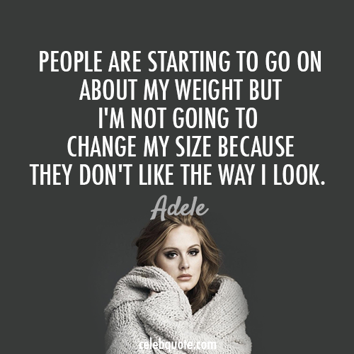 Adele Quote (About weight slim sizze pretty look inspirational heavy fat confidence celebquote be yourself)