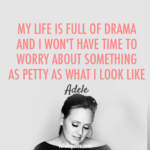Adele Quote (About worry weight time pretty life gym fat drama celebquote)