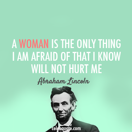 Abraham Lincoln Famous Quotes: Abraham Lincoln Quote (About Woman Protect Love Hurt