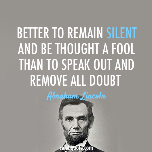Abraham Lincoln Quote (About silent life inspirational fool doubt advice)