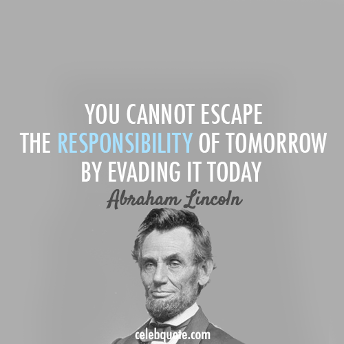 Abraham Lincoln Quote (About tomorrow today responsibiliy escape)