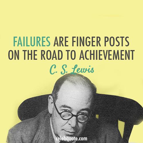 C. S. Lewis Quote (About success finger Faitures challenges achievement)