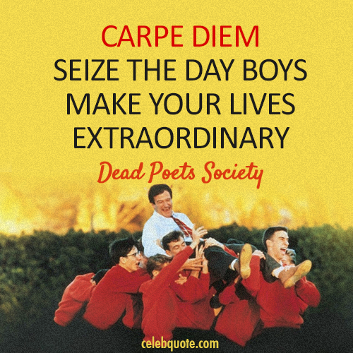 Dead Poets Society (1989) Quote (About today seize the day carpe diem)