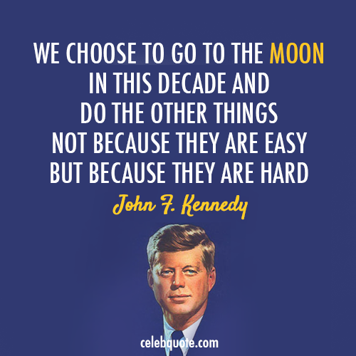 John F. Kennedy Quote (About success space moon hard easy)