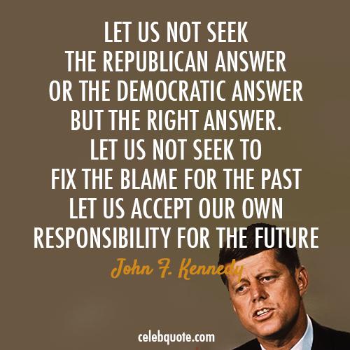 John F. Kennedy Quote (About responsibility republican future democratic)