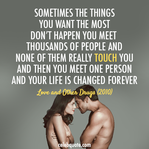 Love and Other Drugs (2010) Quote (About truth touching romantic real love love forever love celebquote)