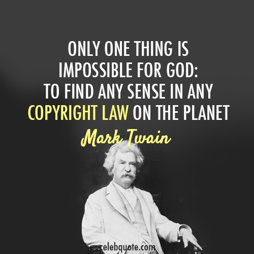 Mark Twain Quotes: Mark Twain Quote (About Legal God Copyright Law)