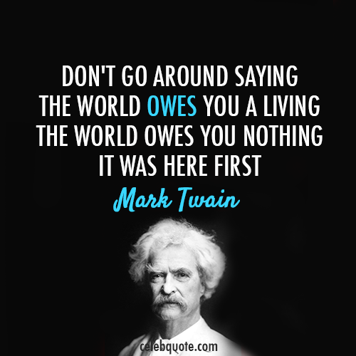 Mark Twain Quote (About world owes complaints)