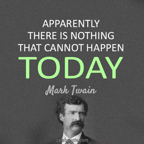 Mark Twain Quote (About today seize the day carpe dien)