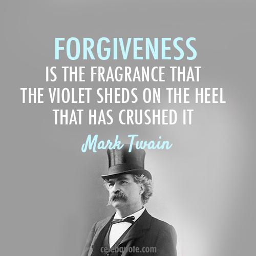 Mark Twain Quote (About violet heel fragrance forgiveness)