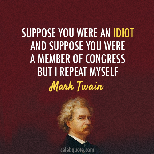Mark Twain Quote (About idiot congress)