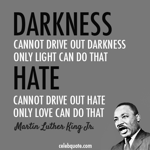 Martin Luther King Quotes On Love Martin Luther King Jr. Quote (About love light hate darkness)   CQ Martin Luther King Quotes On Love