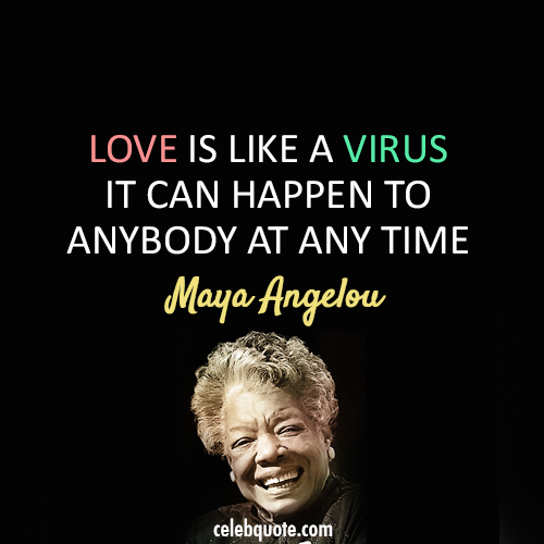 Maya Angelou Quote (About virus love)