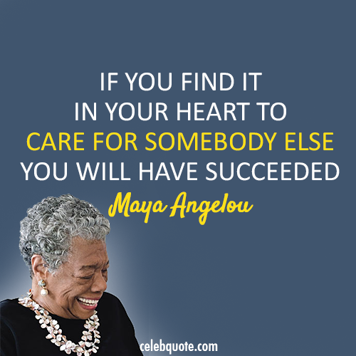 Maya Angelou Quote (About success empathy care)