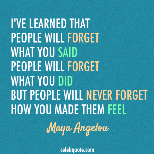 Maya Angelou Quote (About forget feelings emotions)