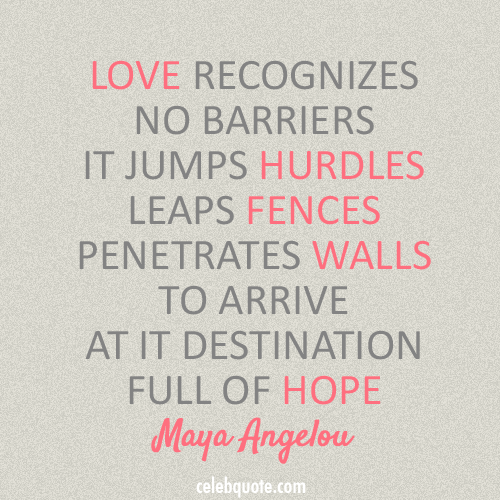 Love And Hope Quotes Mesmerizing Maya Angelou Quote About Peace Love Hope Barriers CQ