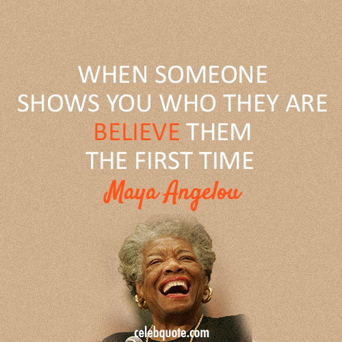 Maya Angelou Quote (About truth lies believe)