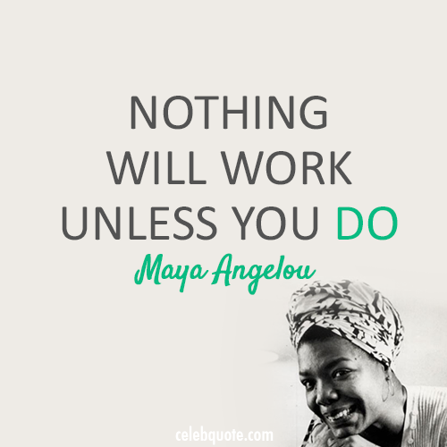 Maya Angelou Quote (About just do it action)