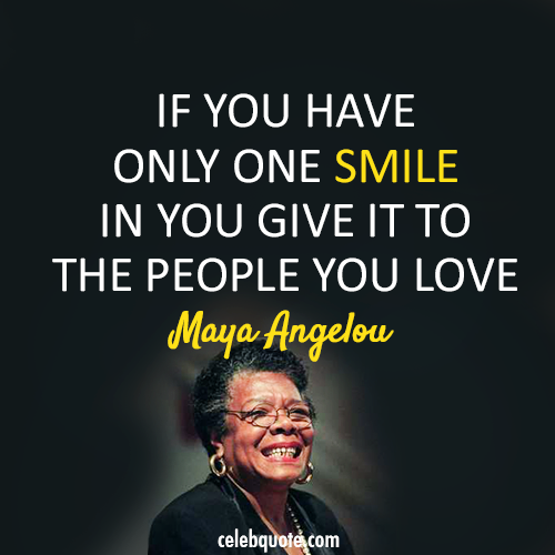 Maya Angelou Quote (About smile peace love)