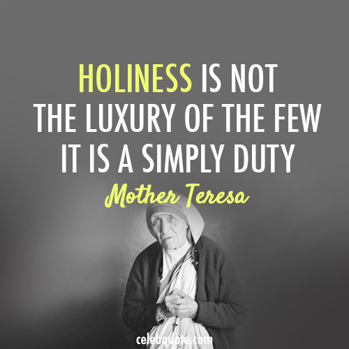 Mother Teresa Quote (About holy holiness god duty)