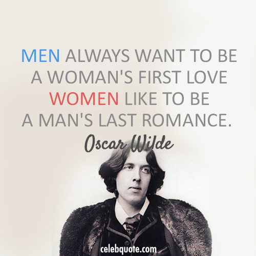 Oscar Wilde Quote (About women men last romance first love)