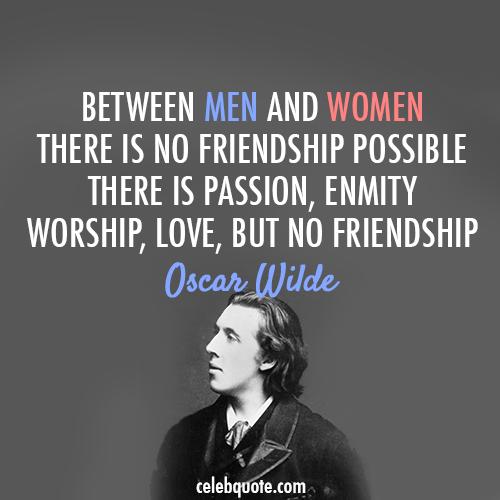 Oscar Wilde Quote (About women men love friendship)