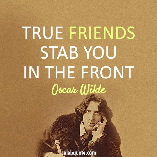 Oscar Wilde Quote (About true friends stab friendship)