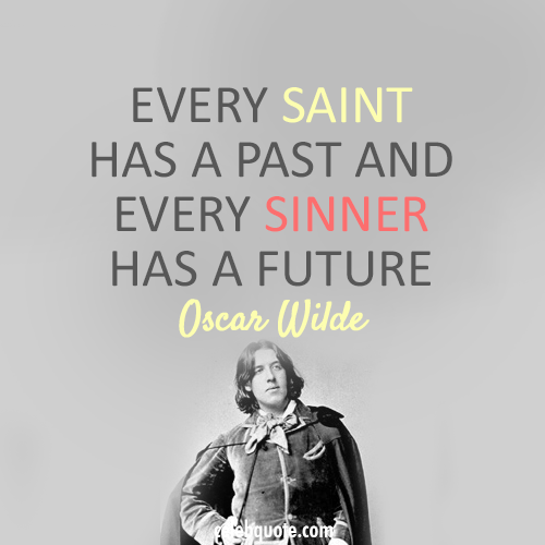 Oscar Wilde Quote (About sinner saint past future)