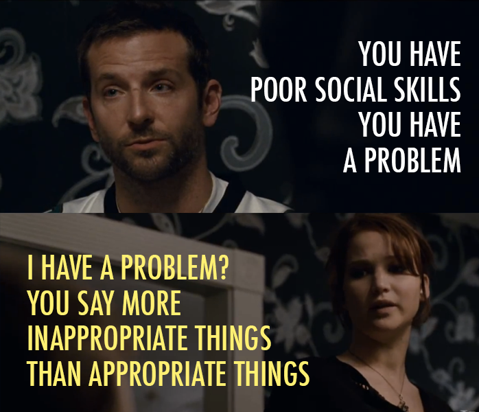 Silver Linings Playbook (2012) Quote (About social skills problem mental illness inappropriate dinner appropriate)