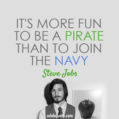 Steve Jobs Quote (About priate navy be different)