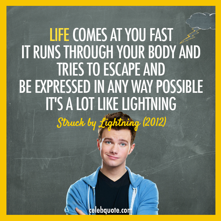 Struck by Lightning (2012) Quote (About truth lightning life fast exit escape celebquote body)