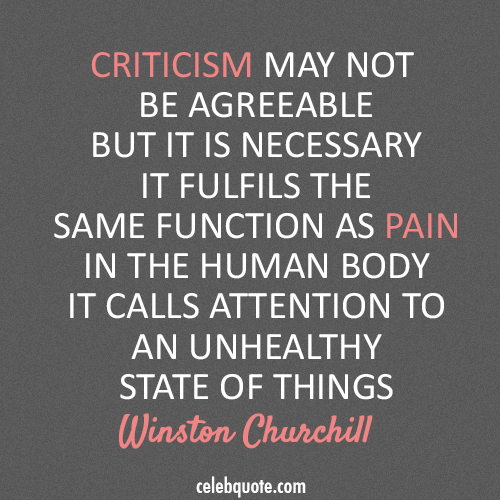 Winston Churchill Quote (About unhealthy pain criticism)