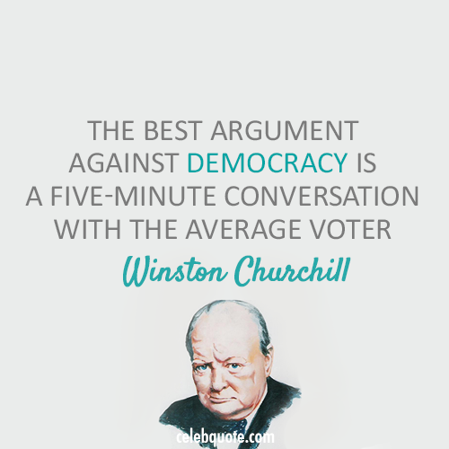 Winston Churchill Quote (About voter freedom election democracy)